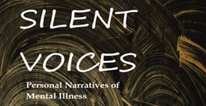 Silent Voices: Personal Narratives of Mental Illness